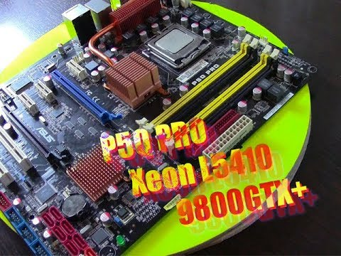 Бомж сборка 2019 Asus P5Q PRO Xeon L5410 9800GTX+ Тесты в играх CSGO WoT Dota2 Warface