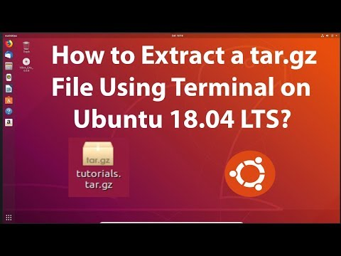 How to Extract a tar.gz File Using Terminal on Ubuntu 18.04 LTS?