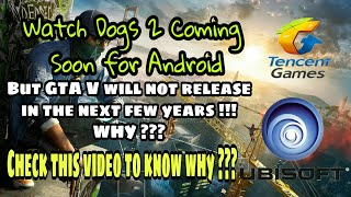 Watch Dogs 2 On Android || GTA V not releasing for Android in the next few years || Full Info