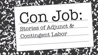 Con Job: Stories of Adjunct & Contingent Labor