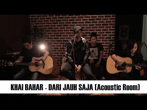 Khai Bahar  - Dari Jauh Saja (Acoustic Room)