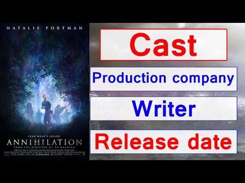 Annihilation Movie Cast, Writers, Release Date, Production Company, Runtime And Gener