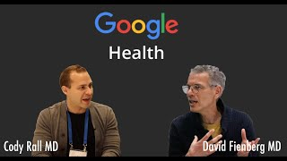 Head of Google Health, Interview with Dr. David Fienberg