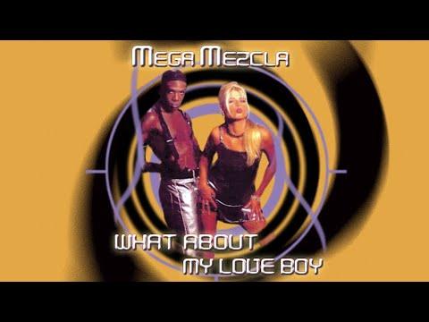 MegaMezcla - What About My Love Boy (Eurodance 90)
