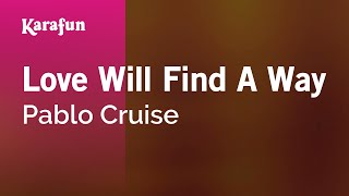 Karaoke Love Will Find A Way - Pablo Cruise *
