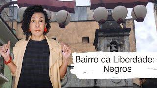 Bairro da Liberdade: Negros - Pílulas Paulistanas