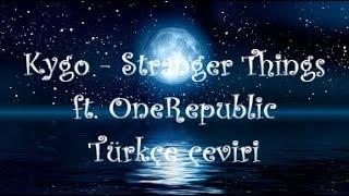 Kygo - Stranger Things ft. OneRepublic  Türkçe Çeviri
