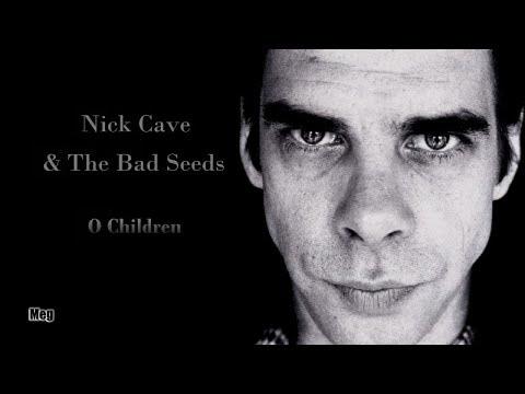 Nick Cave & The Bad Seeds - O Children  (lyrics)
