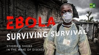 Ebola: Surviving Survival. Stigma & shame in the wake of disease