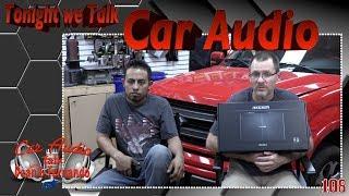 Tonight we Talk Car Audio Facebook Live Show Episode 108