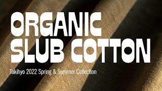 Organic Slub Cotton 【Takihyo 2022 Spring & Summer Collection】