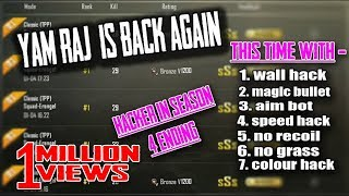 YAM RAJ IS BACK WITH NEW HACKS | PUBG MOBILE HACKER IN S4 ENDING |