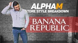 *SERIES FINALE* alpha m. Store Style Breakdown | BANANA REPUBLIC