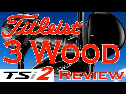 Titleist TSi2 3 Wood Review and TSi3 comparison.