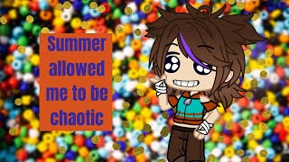 Summer allowed me to be chaotic|Gacha Club|shitpost