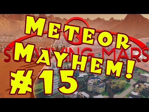 Surviving Mars: METEOR MAYHEM Let's Play -- Part 15