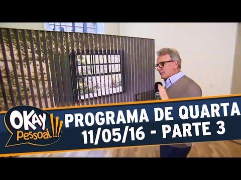 Okay Pessoal!!! (11/05/16) - Quarta - Parte 3