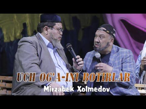 Mirzabek Xolmedov - Shukurullo Isroilov - 3 Og'a Ini Botirlar (Mirzo Teatr)