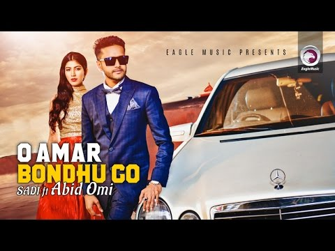O Amar Bondhu Go | SADI Feat. Abid Omi | Piran Khan | Bangla New Song | 2017