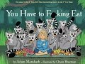 You have to fucking eat! Adult Book! Funny!