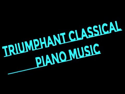 TRIUMPHANT CLASSICAL PIANO MUSIC ♥ FREE PUBLIC DOMAIN MUSIC ♫  NO COPYRIGHT MUSIC
