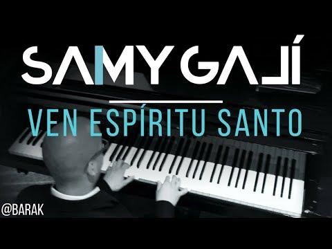 Samy Galí Piano - Ven Espiritu Santo (Solo Piano Cover   Barak)