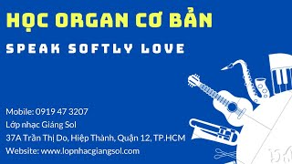 Hướng dẫn học đàn organ bài SPEAK SOFTLY LOVE (Thú yêu thương - bài hát trong phim BỐ GIÀ)