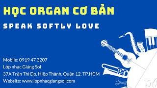Hướng dẫn học đàn organ bài SPEAK SOFTLY LOVE (Nguyễn Xuân Tùng) -  Lớp nhạc Giáng Sol