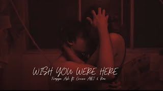 Frappe Ash - WISH YOU WERE HERE ft. Rae & Encore ABJ I Official Music Video I Bet You Know