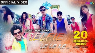 Selfie le le re || Montu Moni Saikia || 2017 Hit Assamese Song
