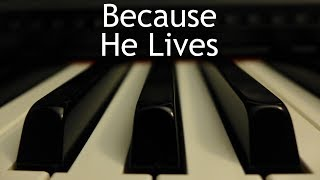 Because He Lives - piano instrumental hymn with lyrics