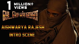 VADACHENNAI Aishwarya Rajesh Intro Scene | Dhanush | Ameer | Andrea Jeremiah | Vetri Maaran