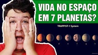 Descobertos 7 Planetas Similares a Terra que Podem Abrigar Vida!  (#429 - N. Assombrada)