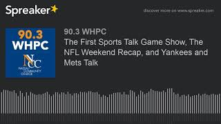 The First Sports Talk Game Show, The NFL Weekend Recap, and Yankees and Mets Talk (part 1 of 4)