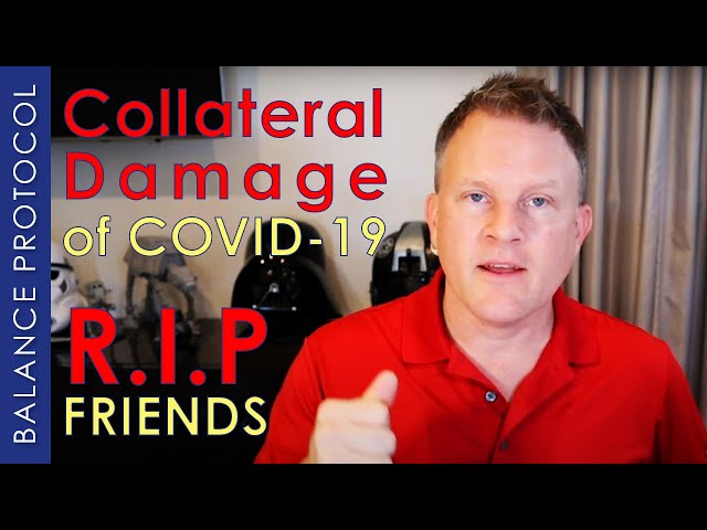 Collateral Damage Of COVID19 ~ RIP Friends