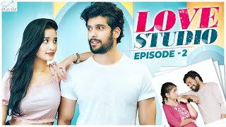 Love Studio | Episode - 2 | Santoshi Sharma | Sai Ketan Rao | Infinitum Media