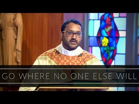 Go Where No One Else Will | Homily: Father William Sexton
