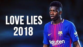 Ousmane Dembélé - Love Lies | Skills & Goals | 2017/2018 HD
