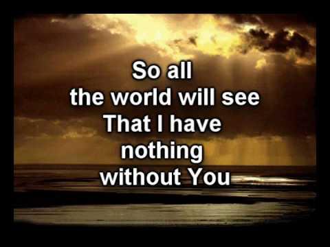 Nothing Without You-Bebo Norman-Worship Video w/lyrics