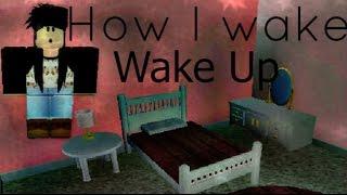 How I Wake Up ~ ROBLOX