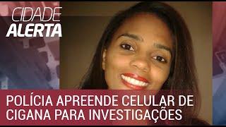 Caso Silvana: polícia apreende celular de Cigana para investigações