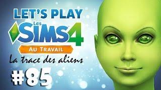 LA TRACE DES ALIENS #85 LP SIMS 4 AU TRAVAIL