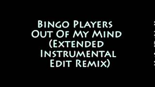 Bingo Players - Out Of My Mind (Extended Instrumental Edit Remix)