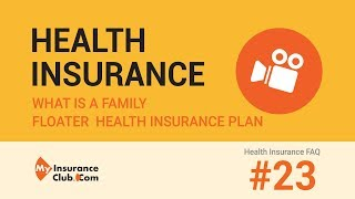 What is a family floater health insurance plan? | Health Insurance FAQ #23