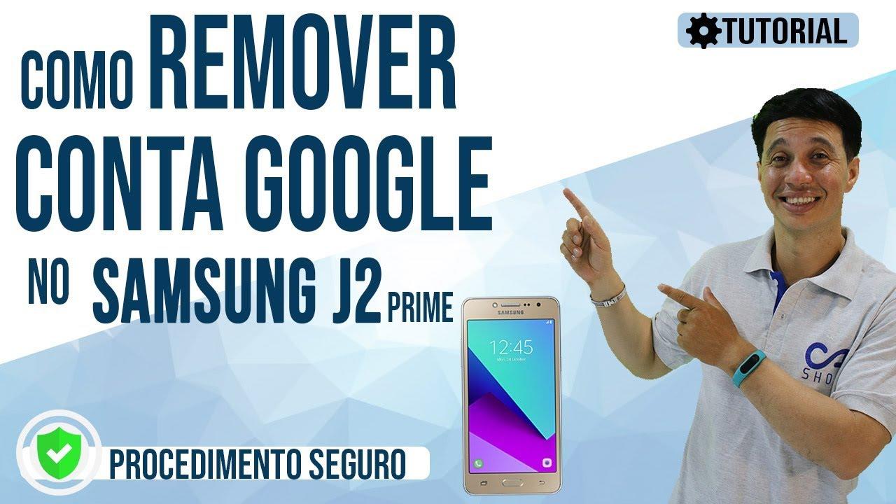 Como Remover Conta Google No Samsung J2 Prime (SM-G532M