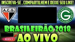 🔴 Atlético Goianiense x Goiás BRASILEIRÃO 2018 AO VIVO [CanalJGEsportes]