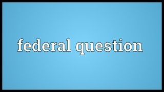 Federal question Meaning