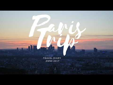 Paris Travel Diary - 2017