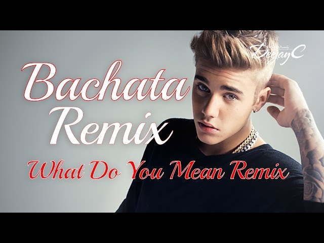 Justin Bieber - What Do You Mean (Version Bachata) DJC