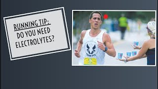 Running Tip: Do you need electrolytes?